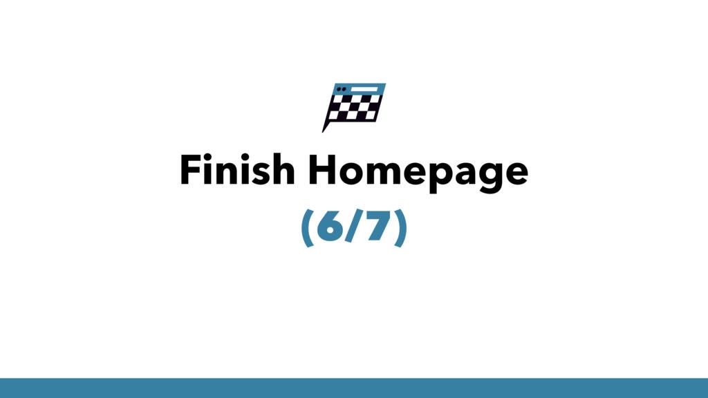 Finish Homepage (6/7)
