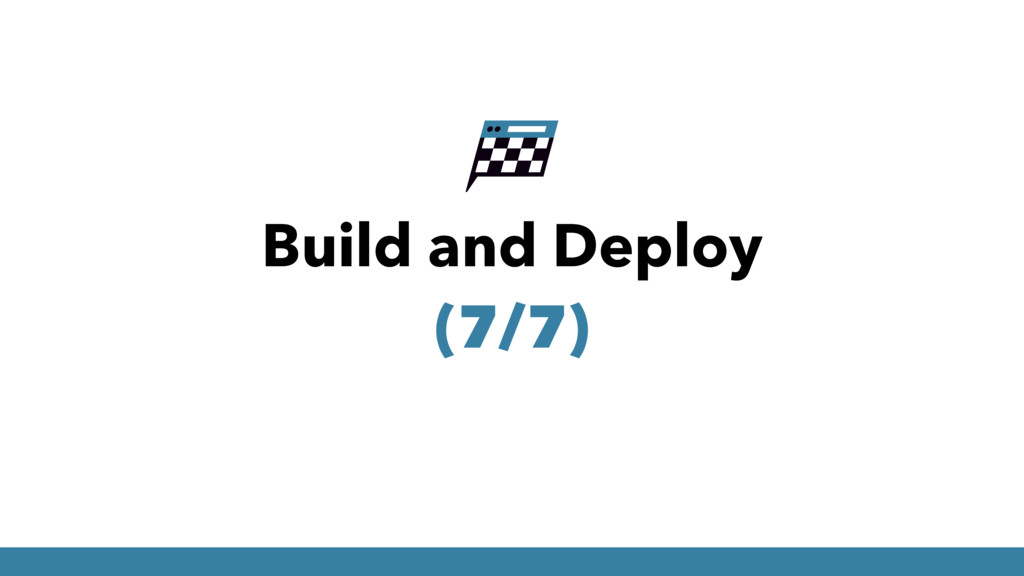 Build and Deploy (7/7)