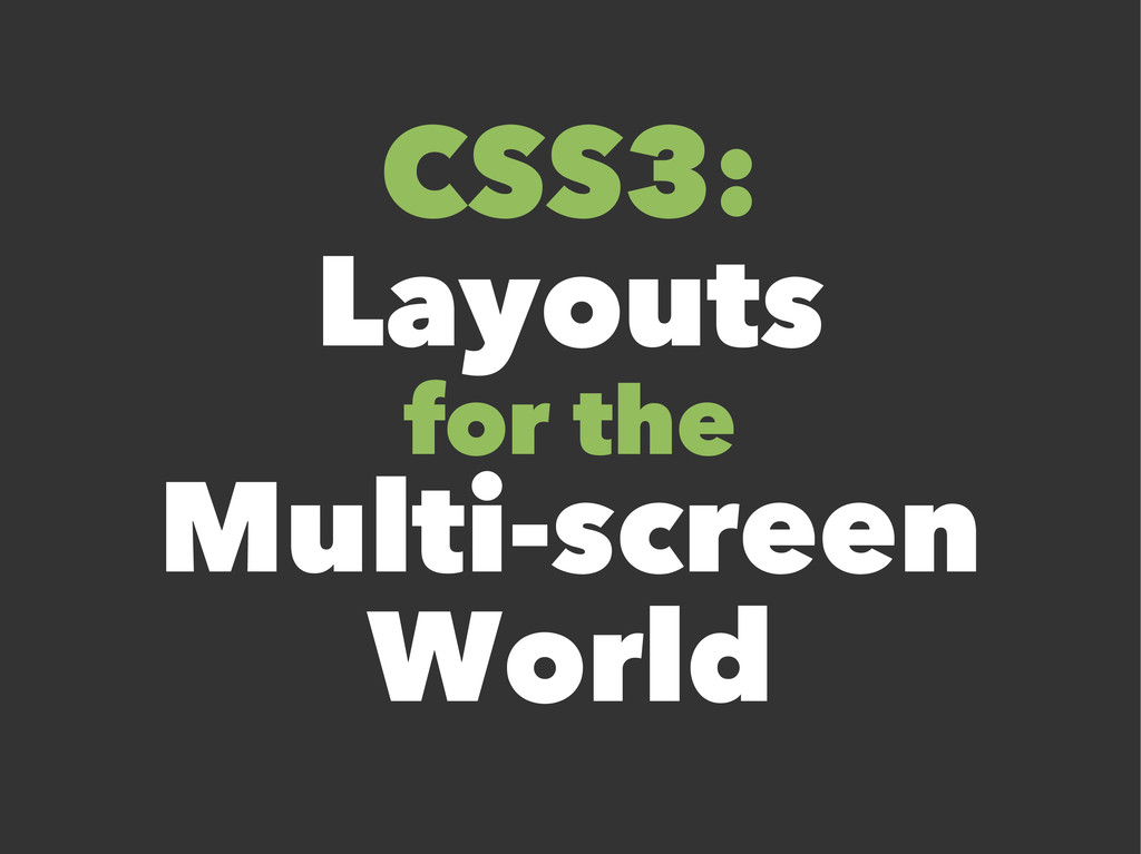 CSS3: Layouts for the Multi-screen World