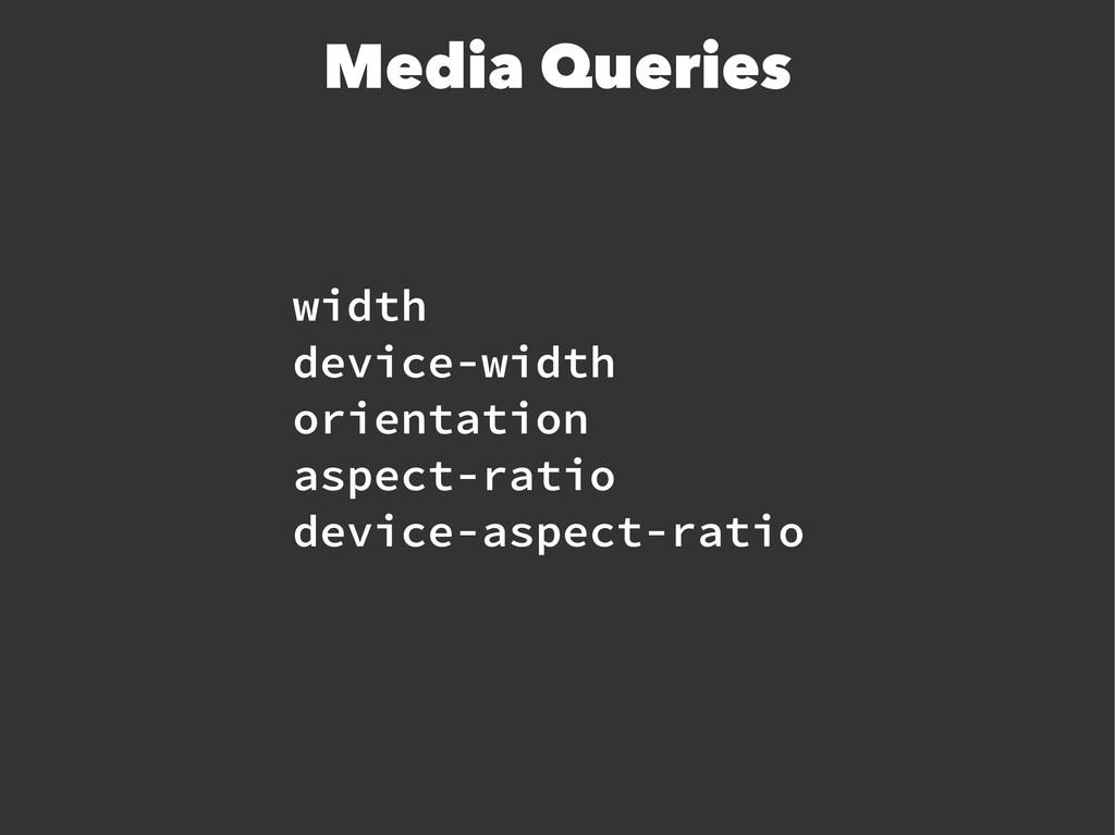 width device-width orientation aspect-ratio dev...