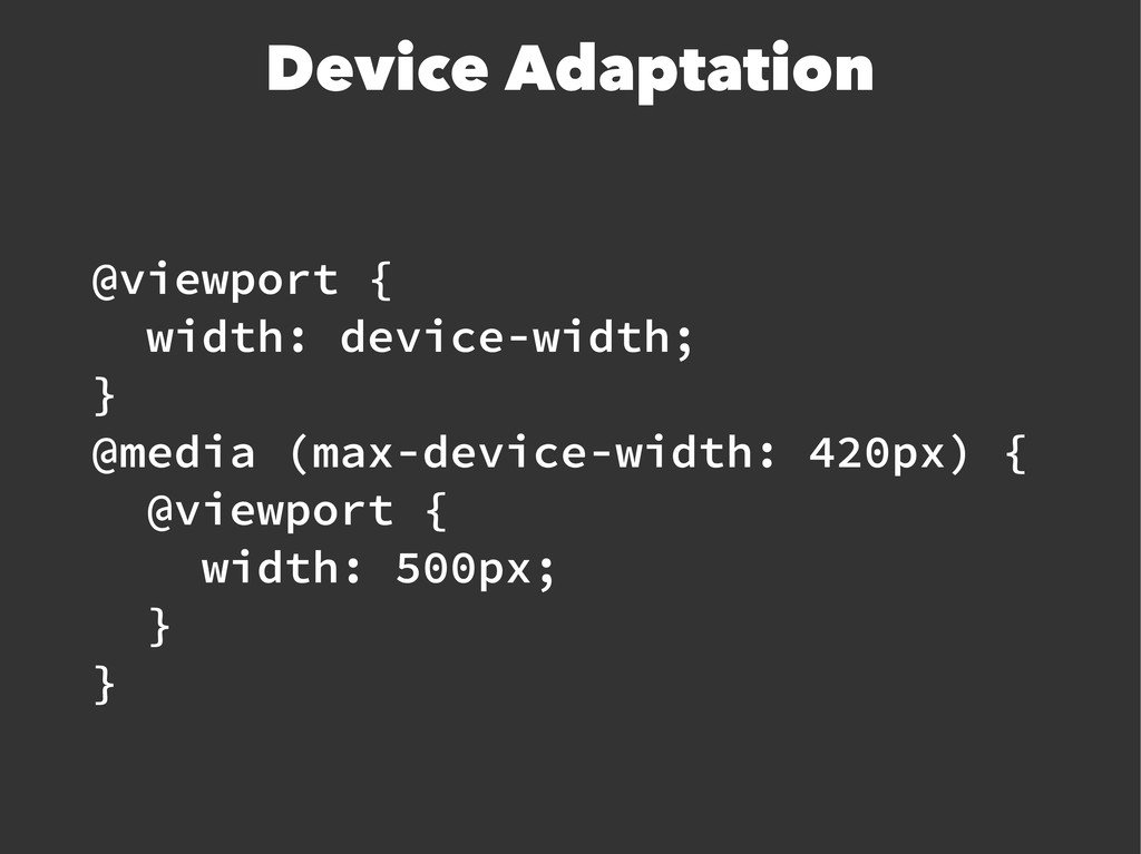 Device Adaptation @viewport { width: device-wid...