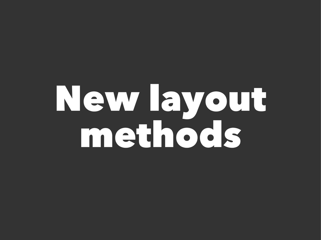 New layout methods