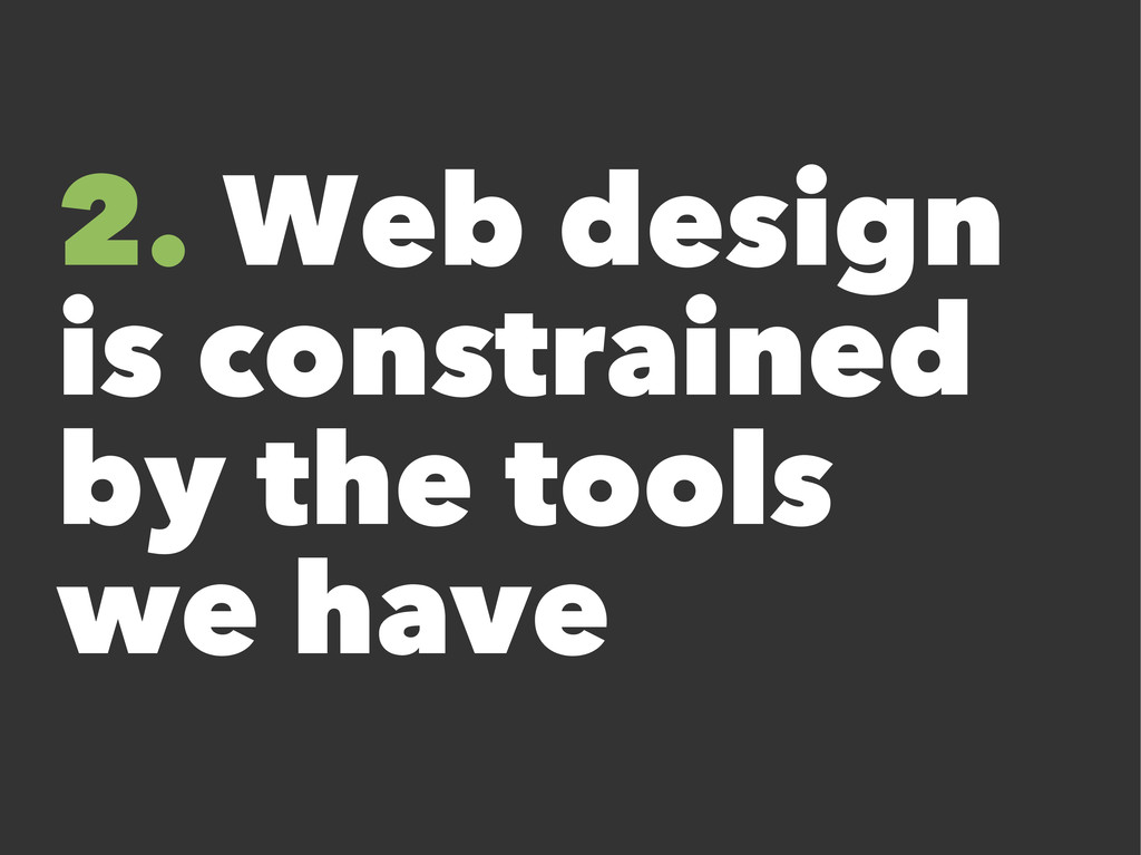 2. Web design is constrained by the tools we ha...
