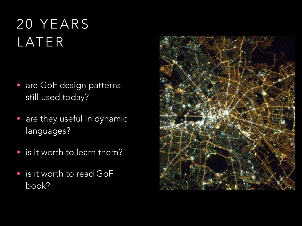 2 0 Y E A R S L AT E R • are GoF design pattern...