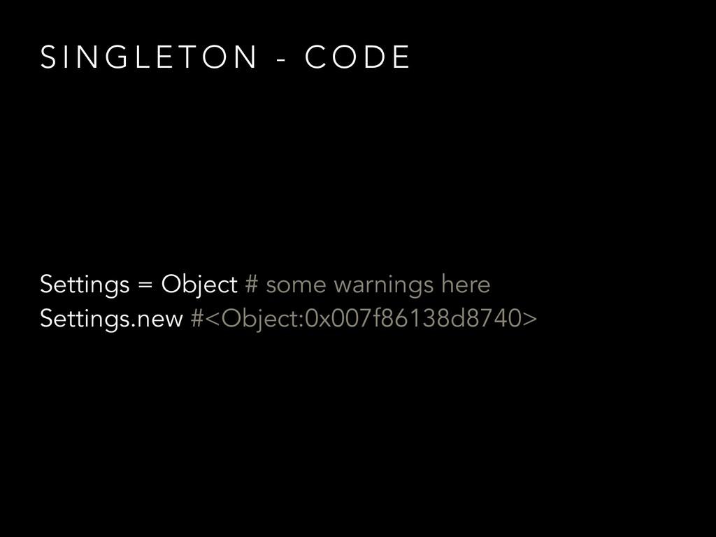 Settings = Object # some warnings here Settings...