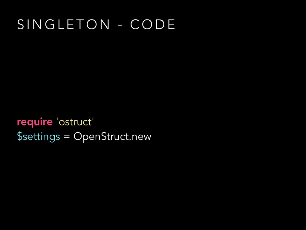 require 'ostruct' $settings = OpenStruct.new S ...