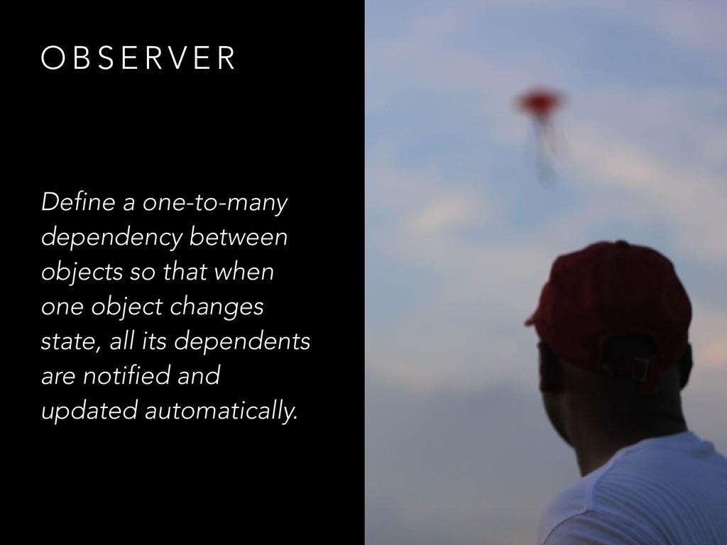 O B S E R V E R Define a one-to-many dependency...