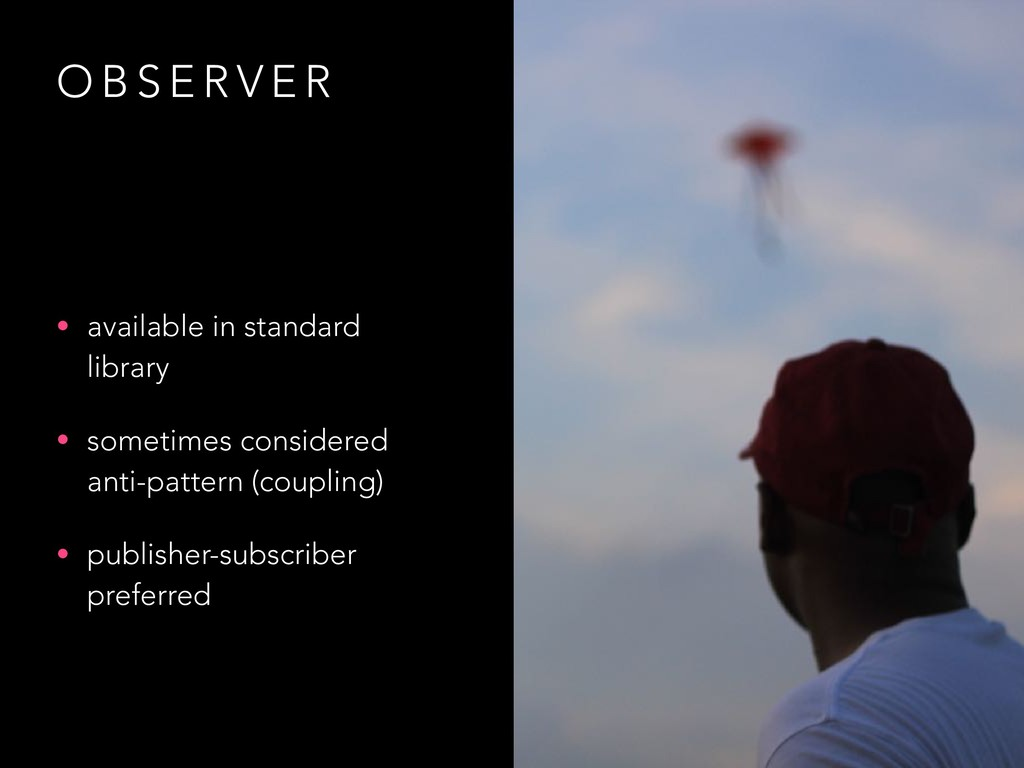 O B S E R V E R • available in standard library...