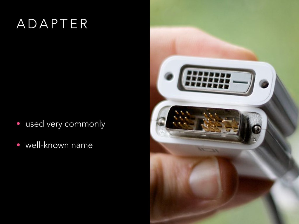 A D A P T E R • used very commonly • well-known...