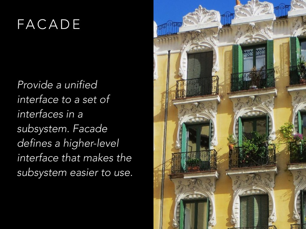 FA C A D E Provide a unified interface to a set...