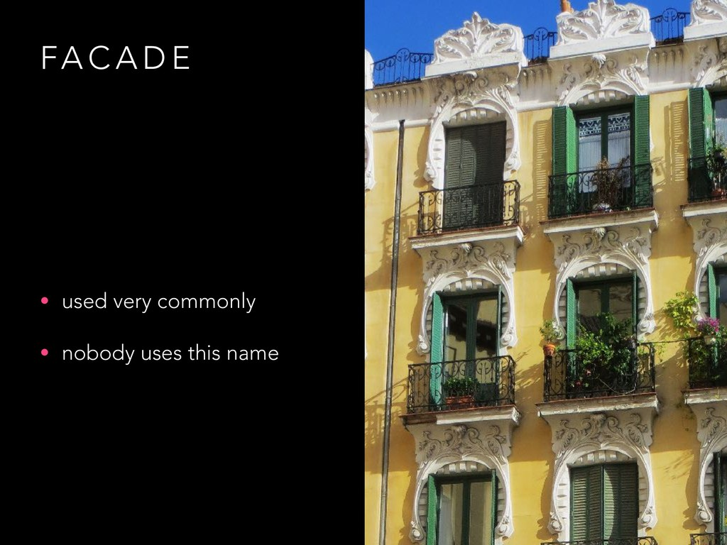 FA C A D E • used very commonly • nobody uses t...