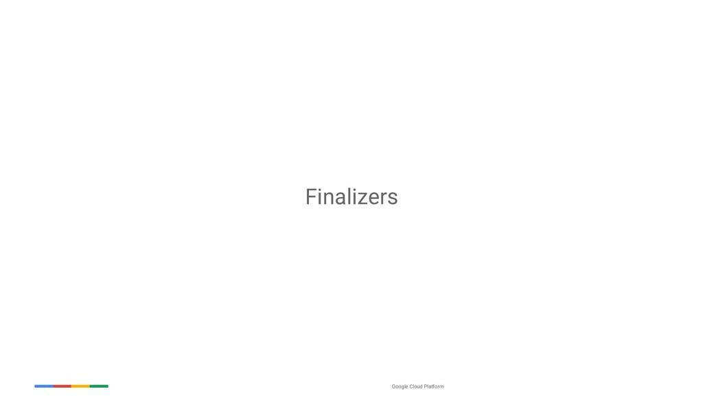 Google Cloud Platform Finalizers