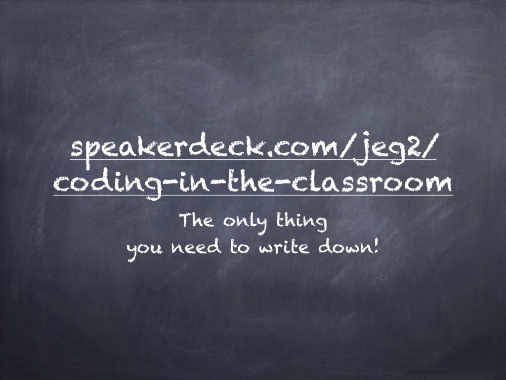 speakerdeck.com/jeg2/ coding-in-the-classroom T...