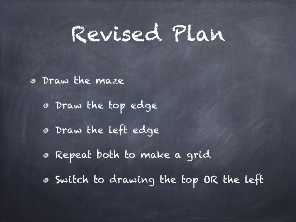 Revised Plan Draw the maze Draw the top edge Dr...