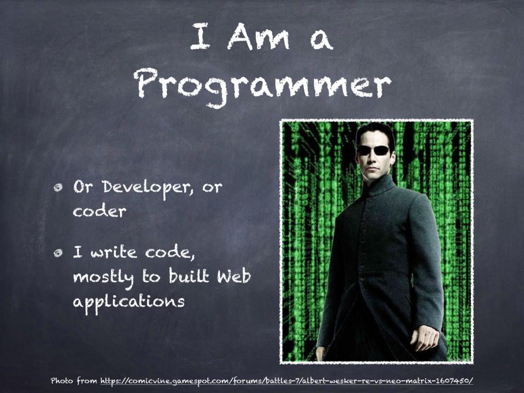 I Am a Programmer Or Developer, or coder I writ...
