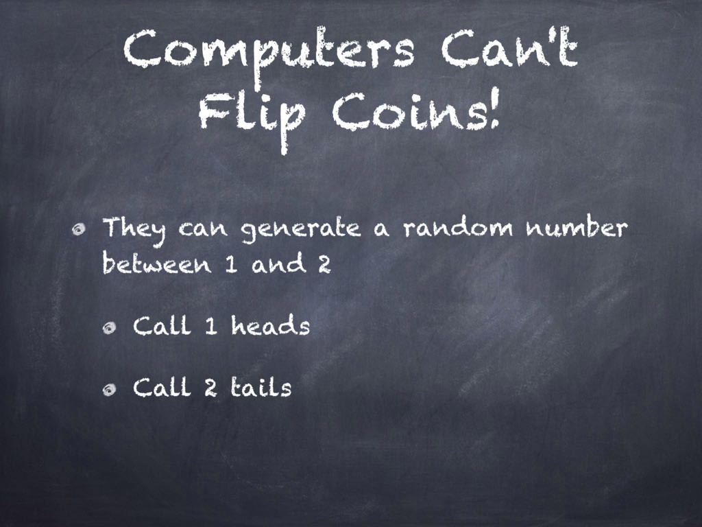 Computers Can't Flip Coins! They can generate a...