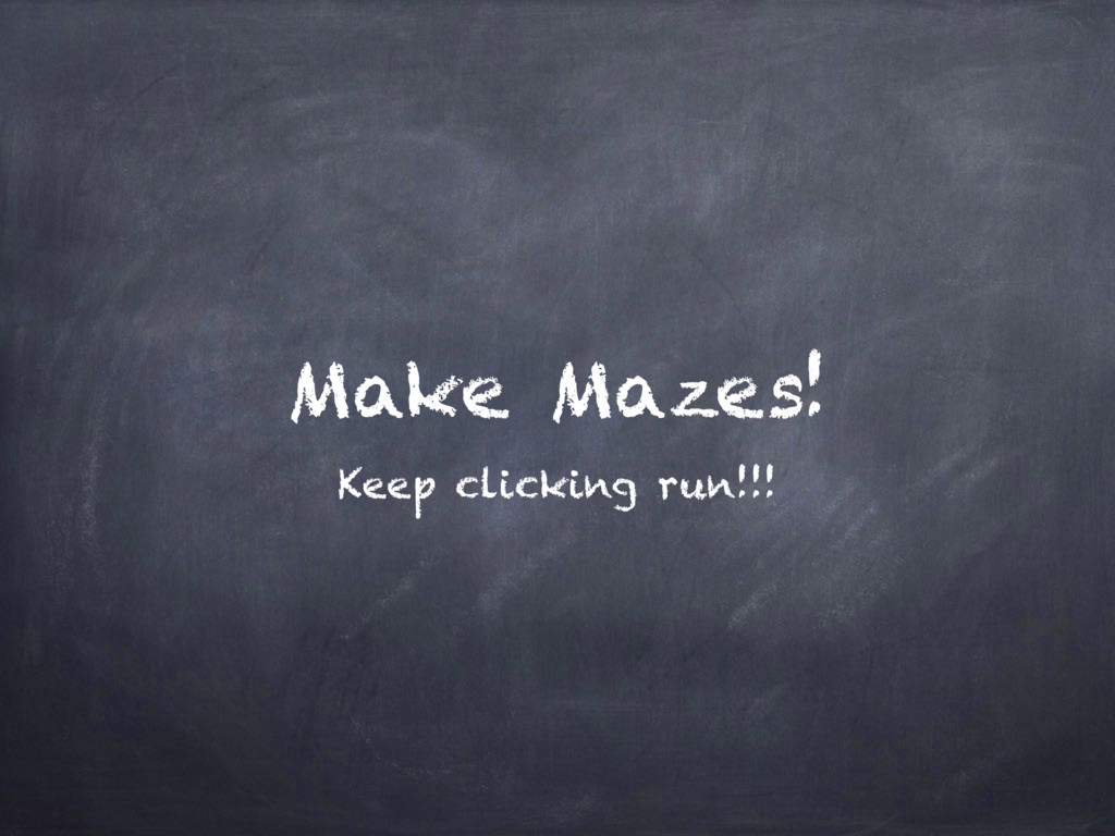 Make Mazes! Keep clicking run!!!