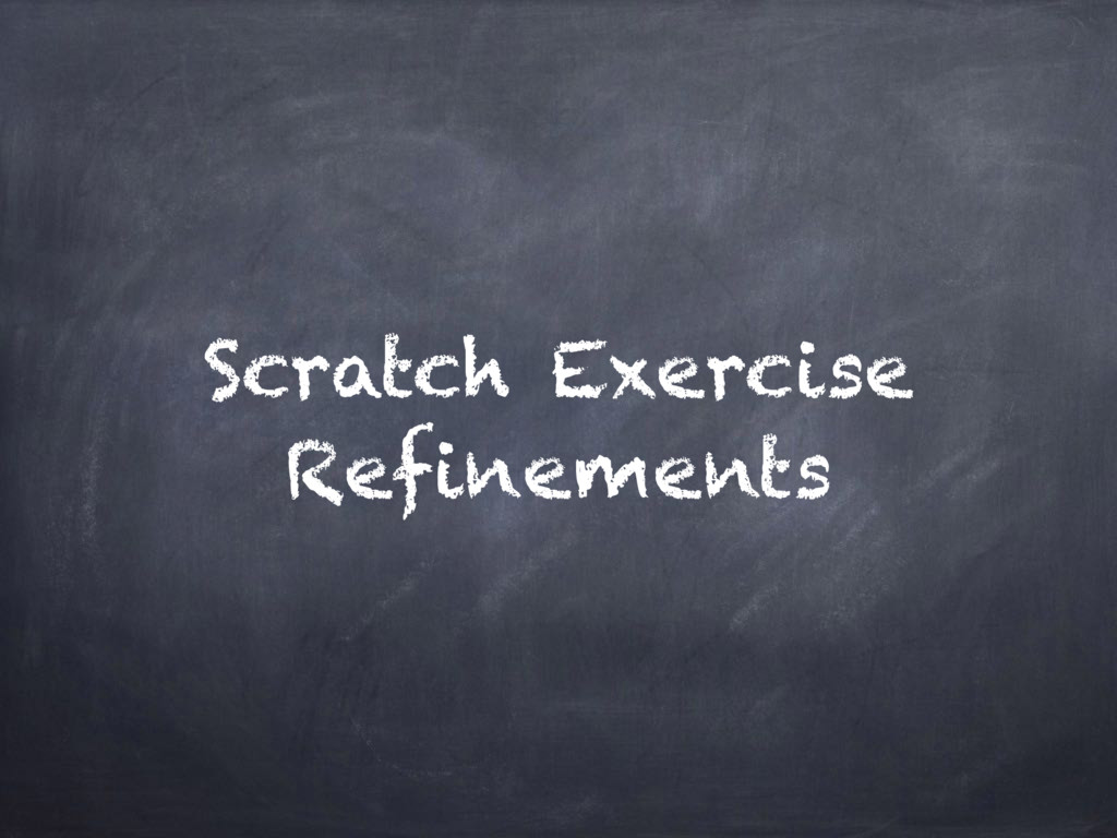 Scratch Exercise Refinements