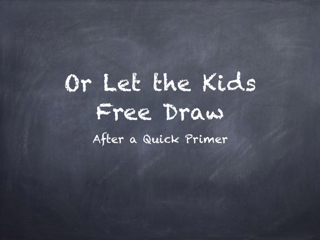 Or Let the Kids Free Draw After a Quick Primer