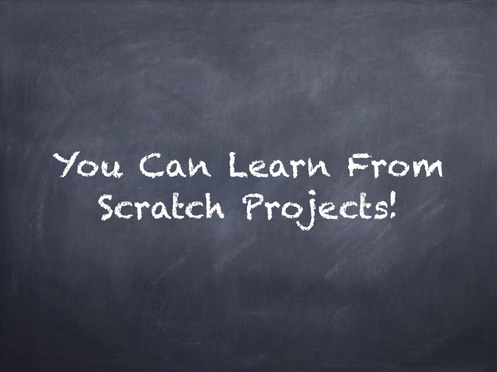 You Can Learn From Scratch Projects!