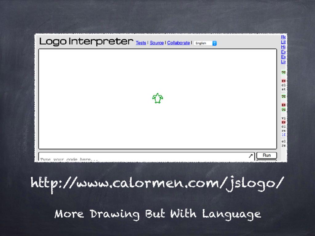 http:/ /www.calormen.com/jslogo/ More Drawing B...