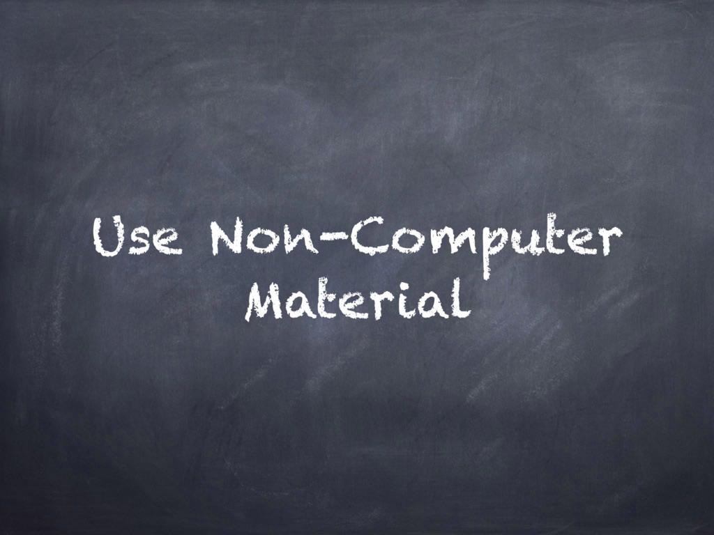 Use Non-Computer Material