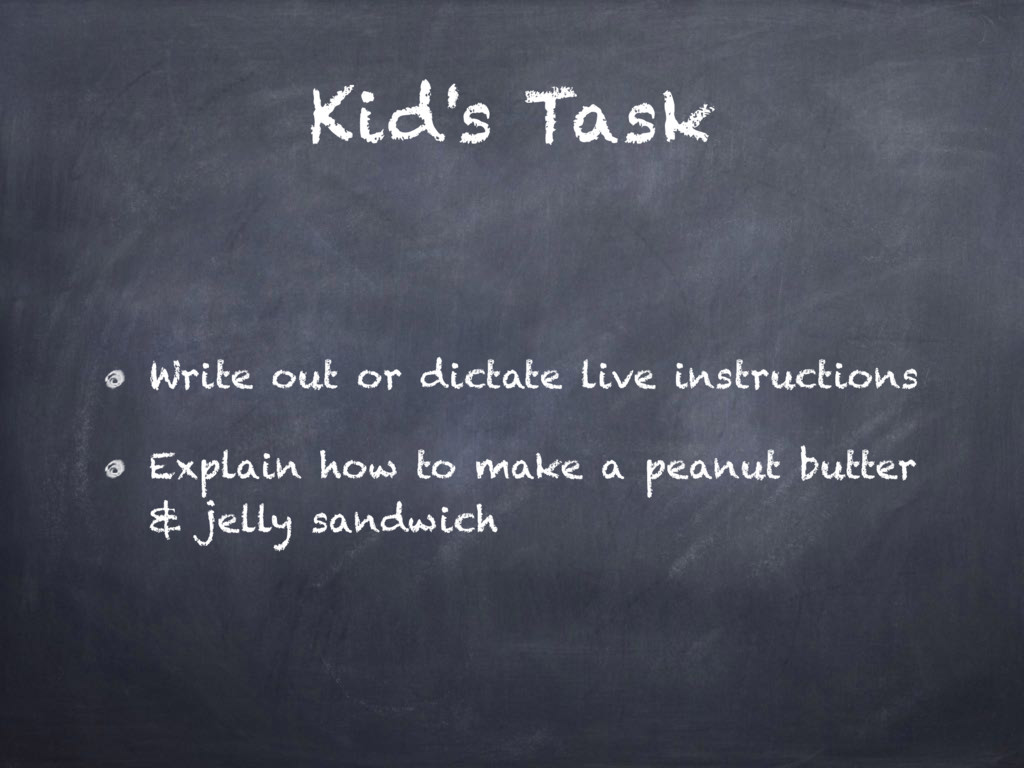 Kid's Task Write out or dictate live instructio...