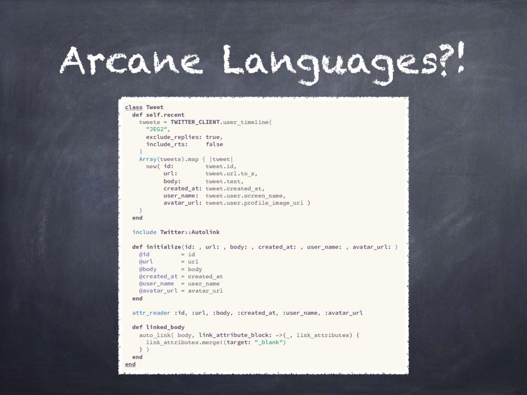 Arcane Languages?! class Tweet def self.recent ...