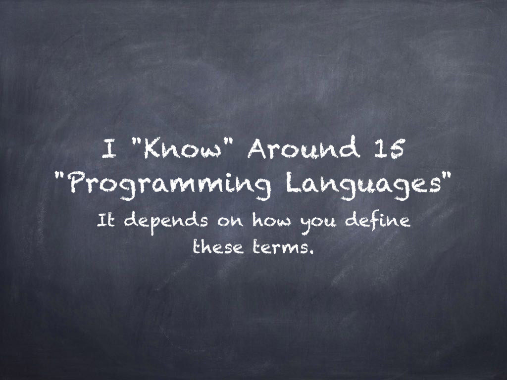 "I ""Know"" Around 15 ""Programming Languages"" It d..."