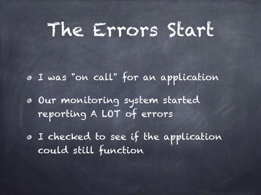 "The Errors Start I was ""on call"" for an applica..."