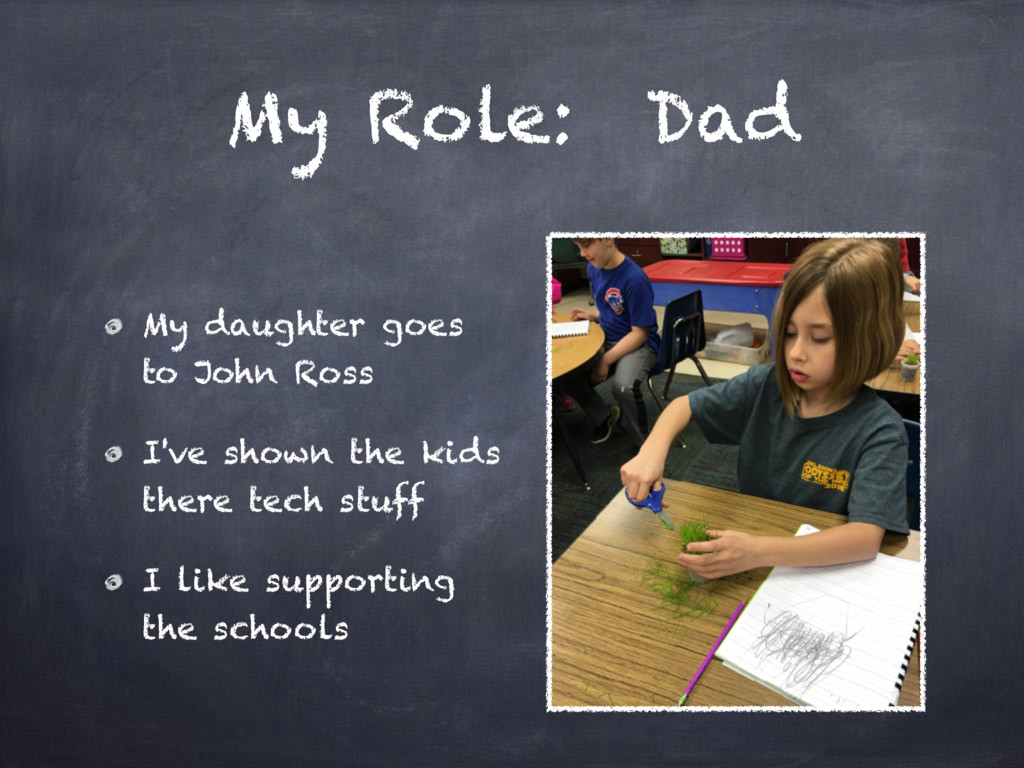 My Role: Dad My daughter goes to John Ross I've...