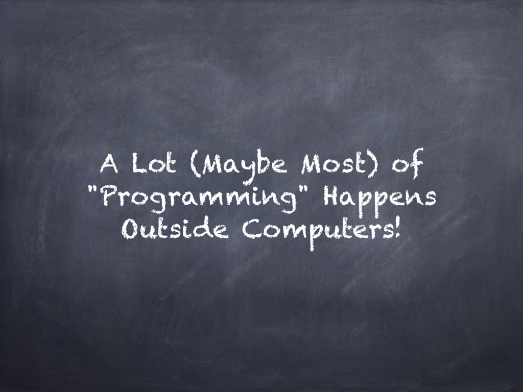 "A Lot (Maybe Most) of ""Programming"" Happens Out..."