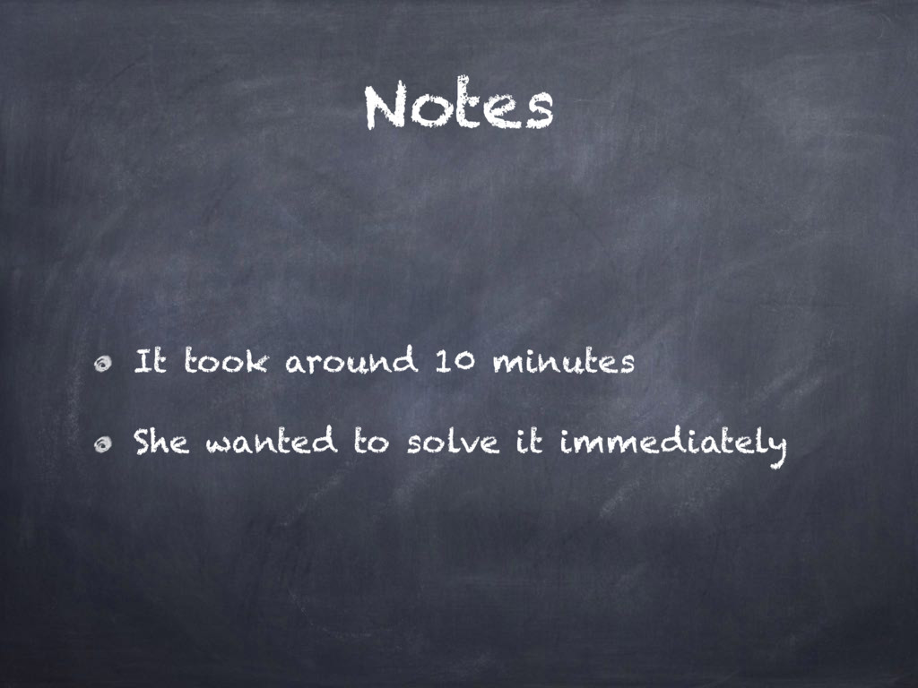 Notes It took around 10 minutes She wanted to s...