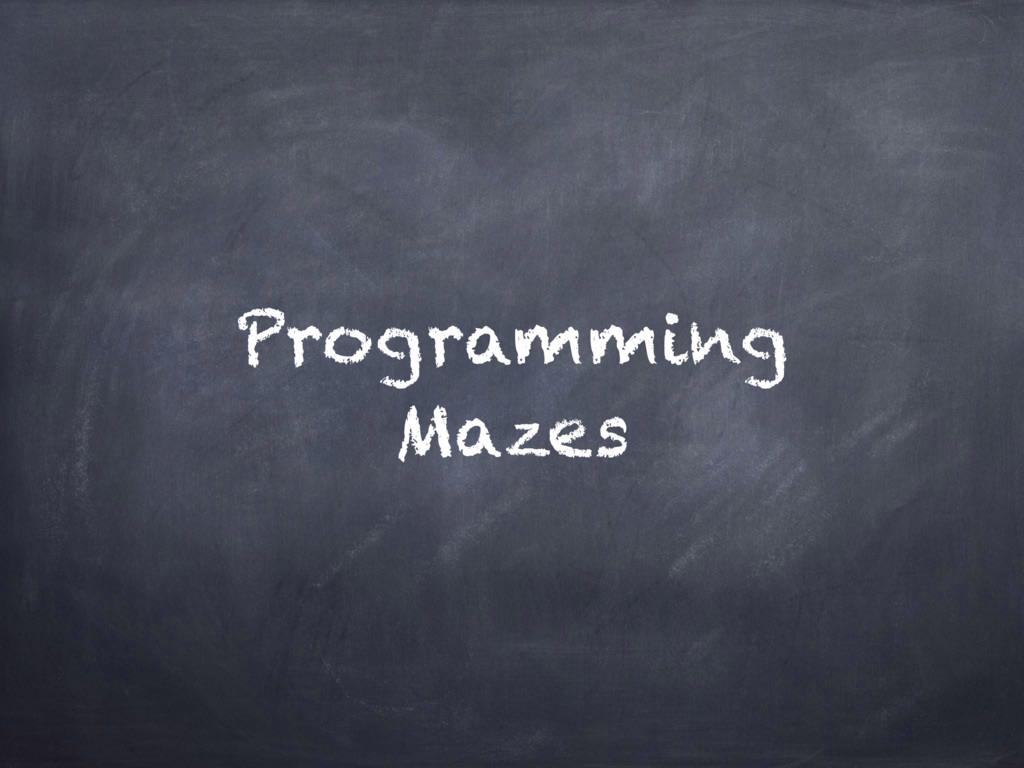 Programming Mazes