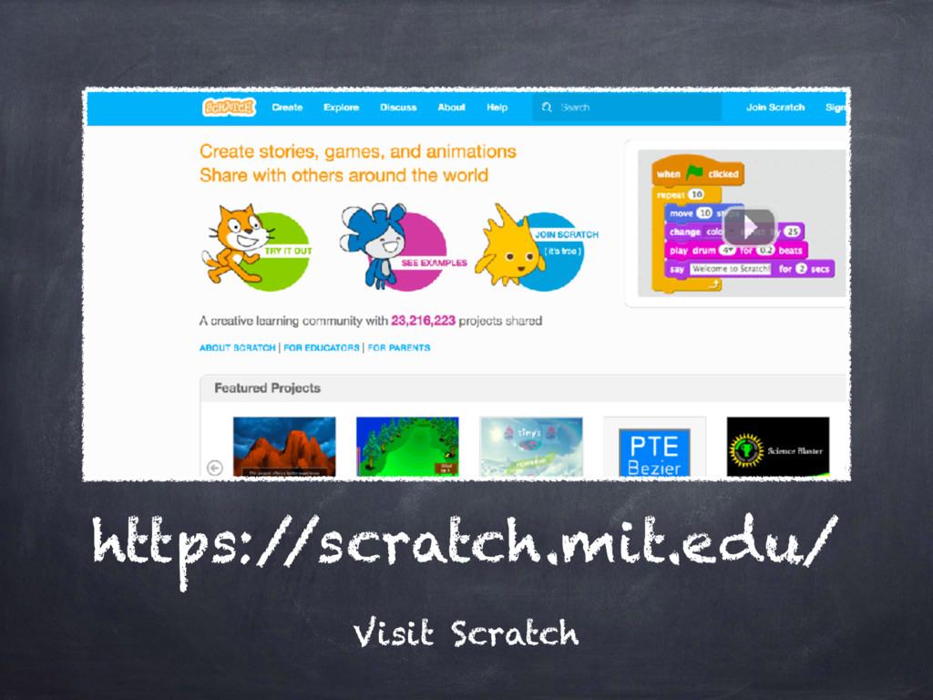 https:/ /scratch.mit.edu/ Visit Scratch