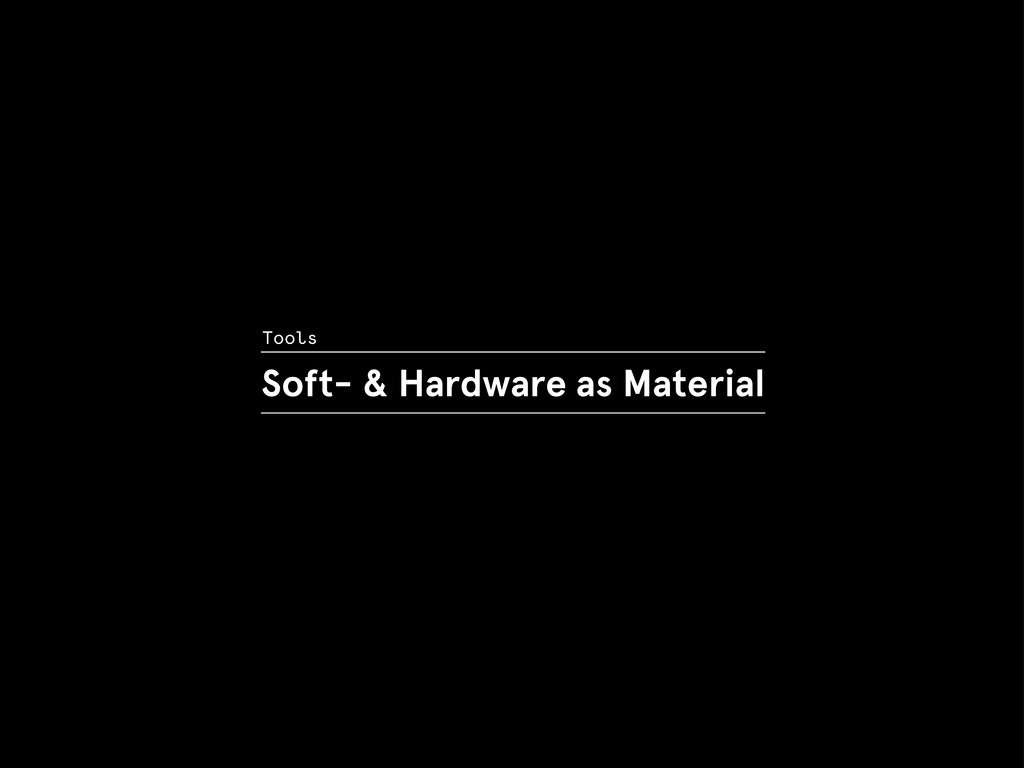 Soft- & Hardware as Material Tools