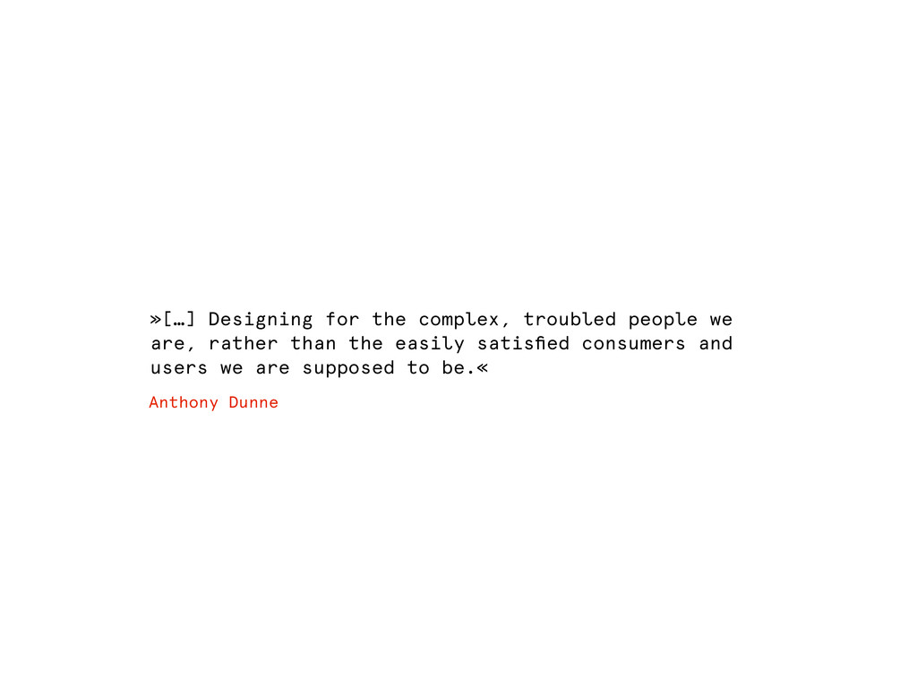 »[…] Designing for the complex, troubled people...