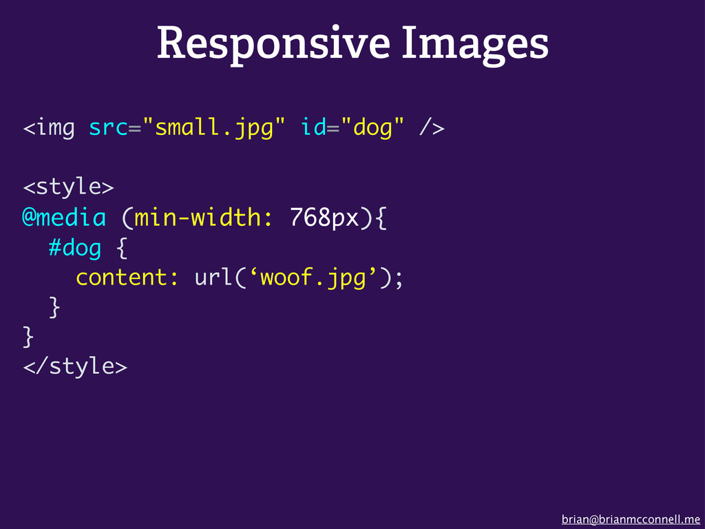 brian@brianmcconnell.me Responsive Images <img ...