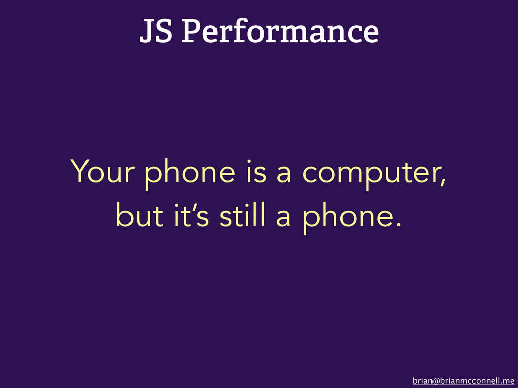brian@brianmcconnell.me JS Performance Your pho...