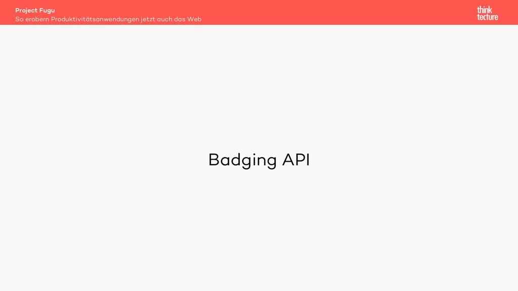 Badging API Project Fugu So erobern Produktivit...