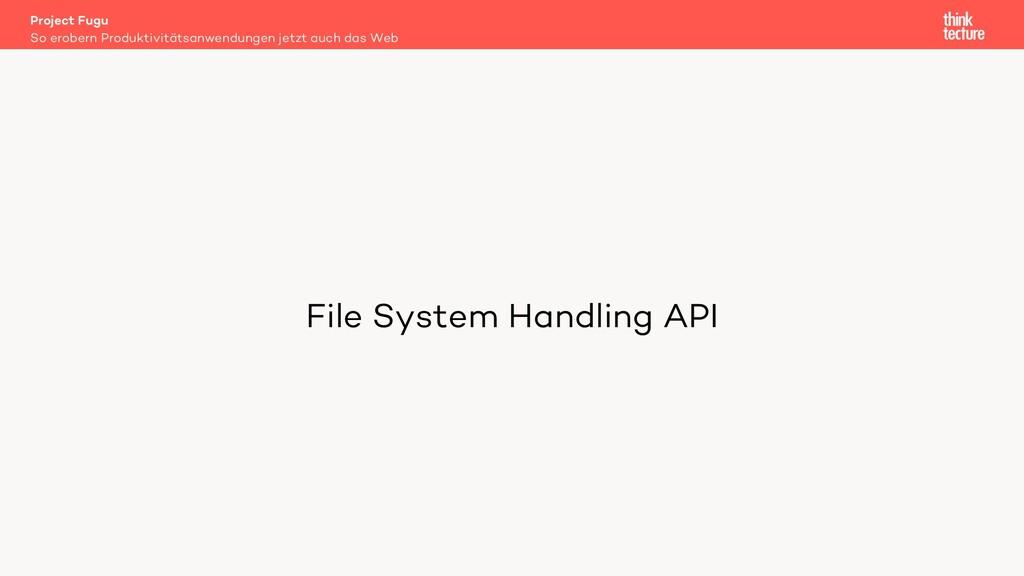 File System Handling API Project Fugu So erober...