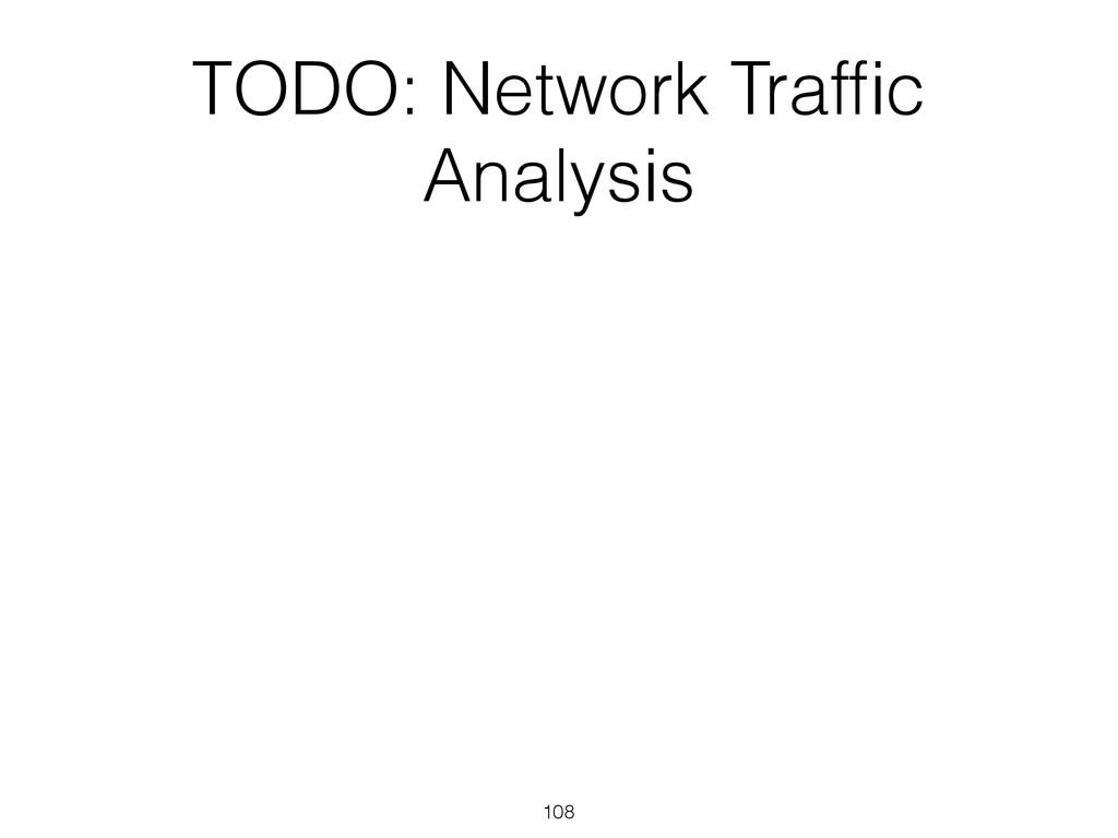 TODO: Network Traffic Analysis 108