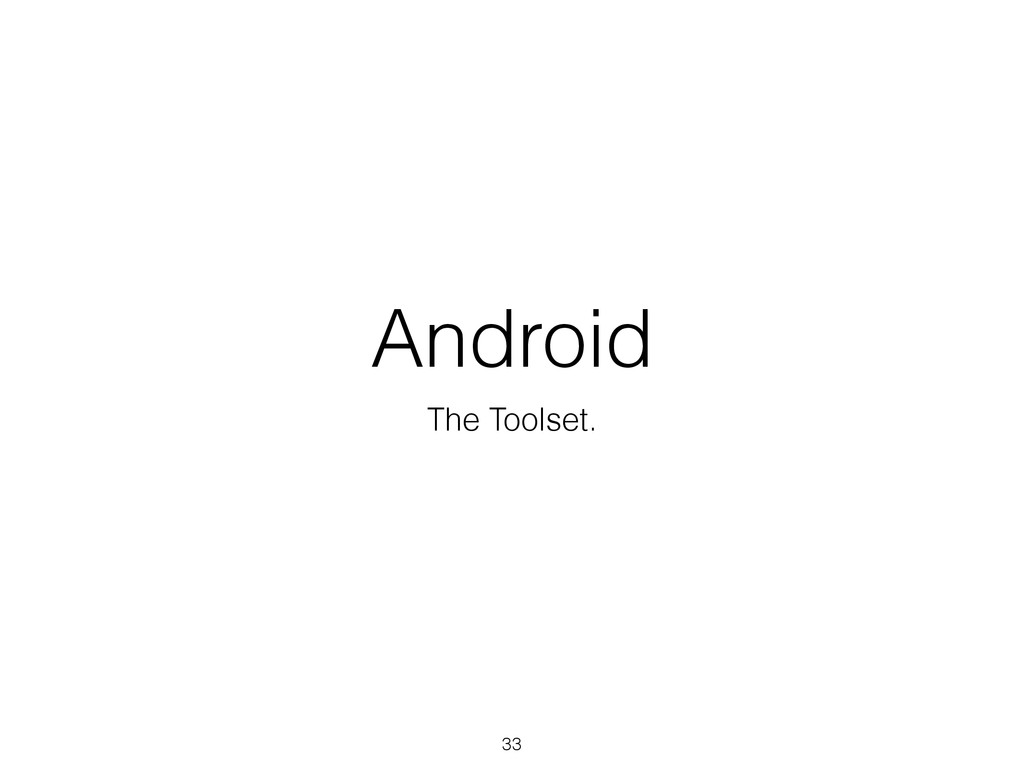 Android The Toolset. 33