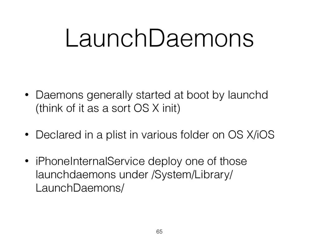 LaunchDaemons • Daemons generally started at bo...