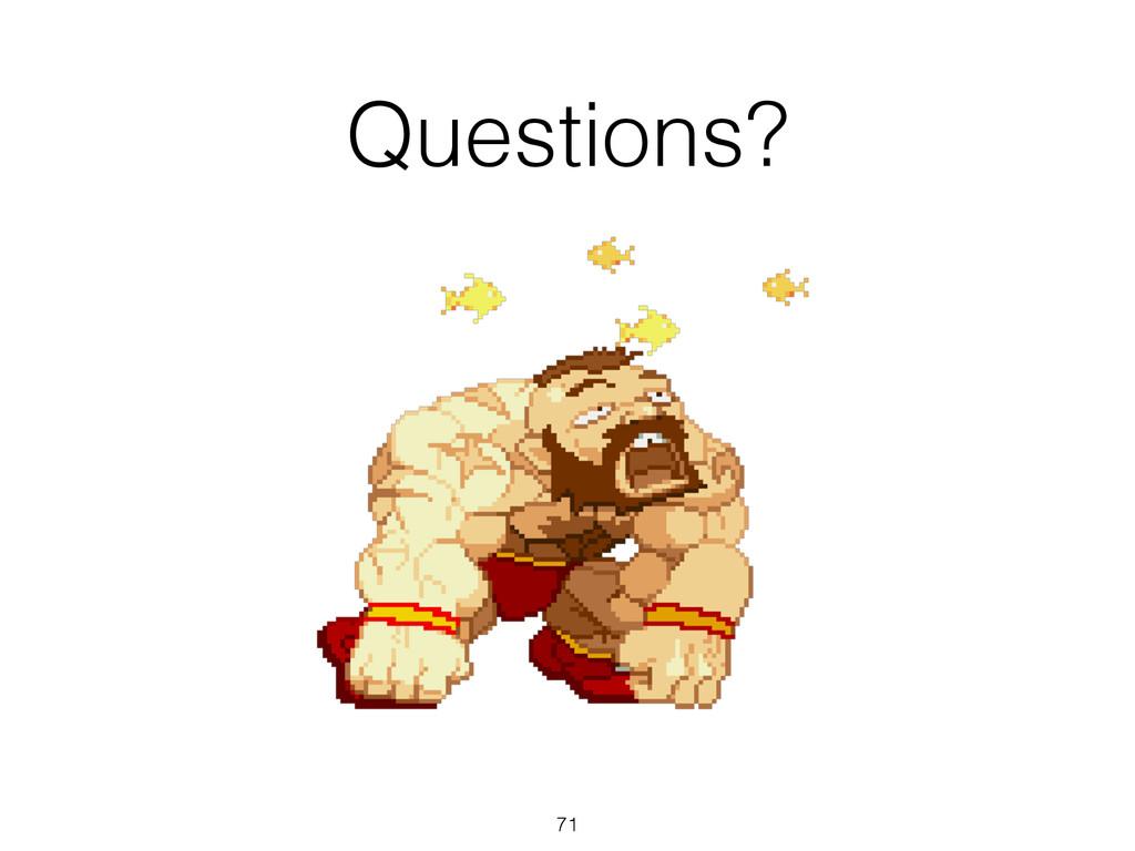 71 Questions?