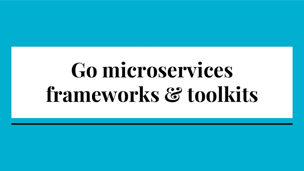 Go microservices frameworks & toolkits
