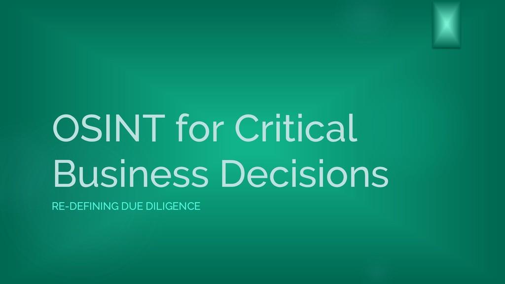 OSINT for Critical Business Decisions RE-DEFINI...