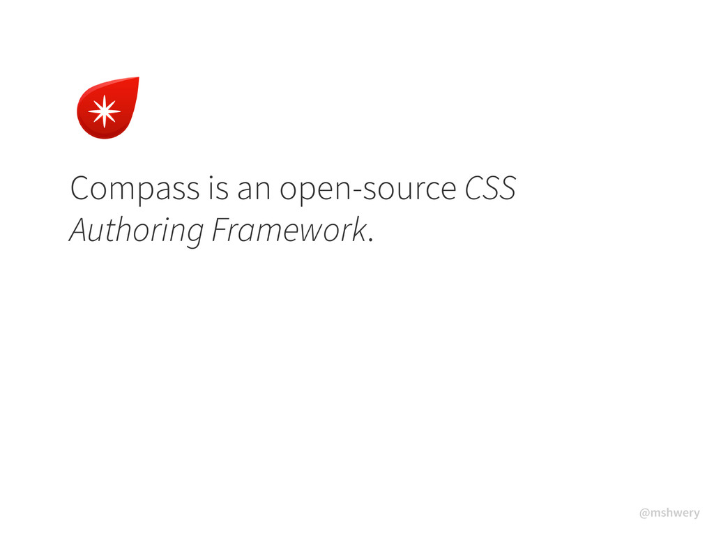 @mshwery Compass is an open-source CSS Authorin...