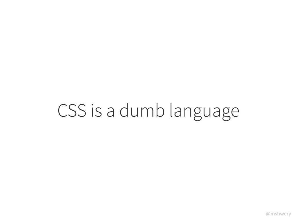 @mshwery CSS is a dumb language