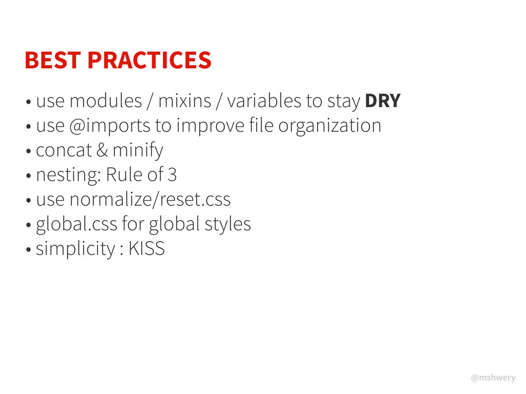 @mshwery BEST PRACTICES ȗ use modules / mixins ...